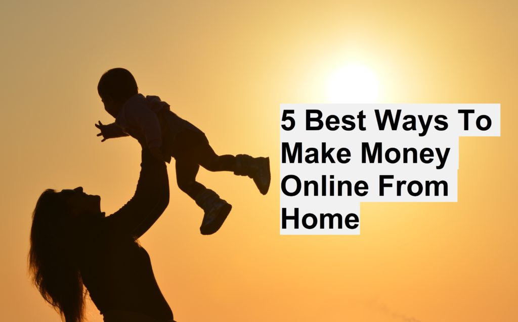 What are the best ways to make money online from home?