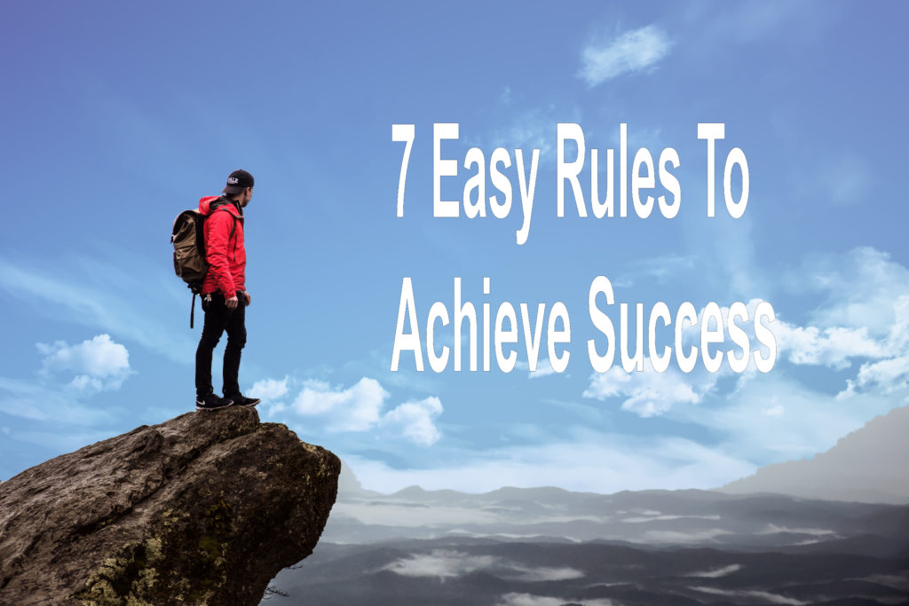 7 easy rules to achieve success