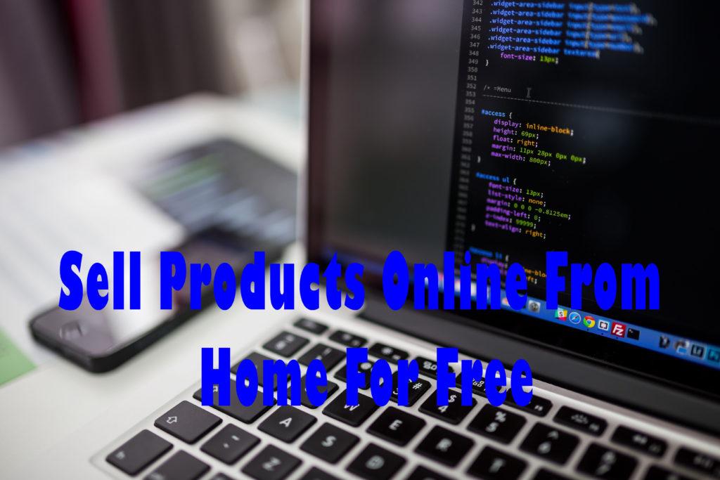 How To Sell Products Online From Home For Free