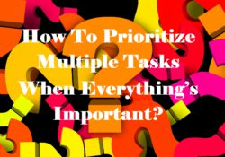 How To Prioritize Multiple Tasks When Everything's Important?