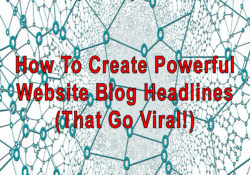 How To Create Powerful Website Blog Headlines (That Go Viral!)