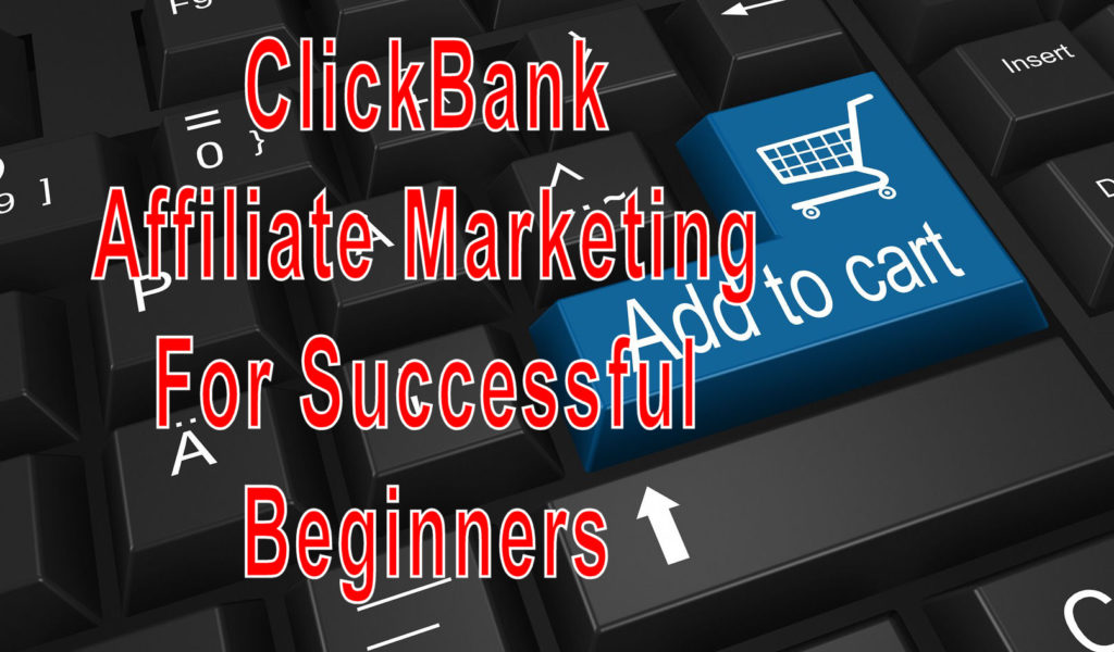 ClickBank Affiliate Marketing  For Successful Beginners